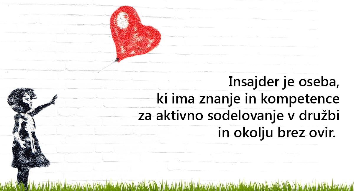 Na sliki je narisana deklica z balonom v obliki srca. V ozadju je napis: Insajder je oseba, ki ima znanje in kompetence za aktivno sodelovanje v družbi in okolju brez ovir.